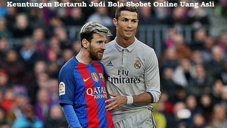 Keuntungan Bertaruh Judi Bola Sbobet Online Uang Asli