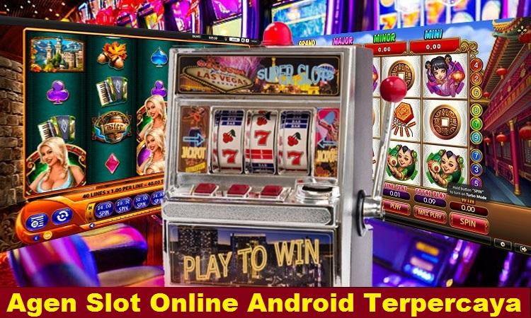 Agen Slot Online Android Terpercaya