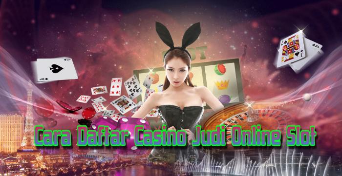 Cara Daftar Casino Judi Online Slot